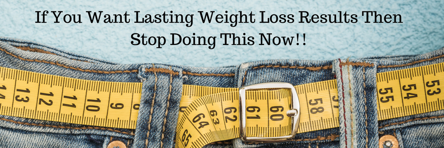 If You Want Lasting Weight loss Results Then Stop Doing This Now!!